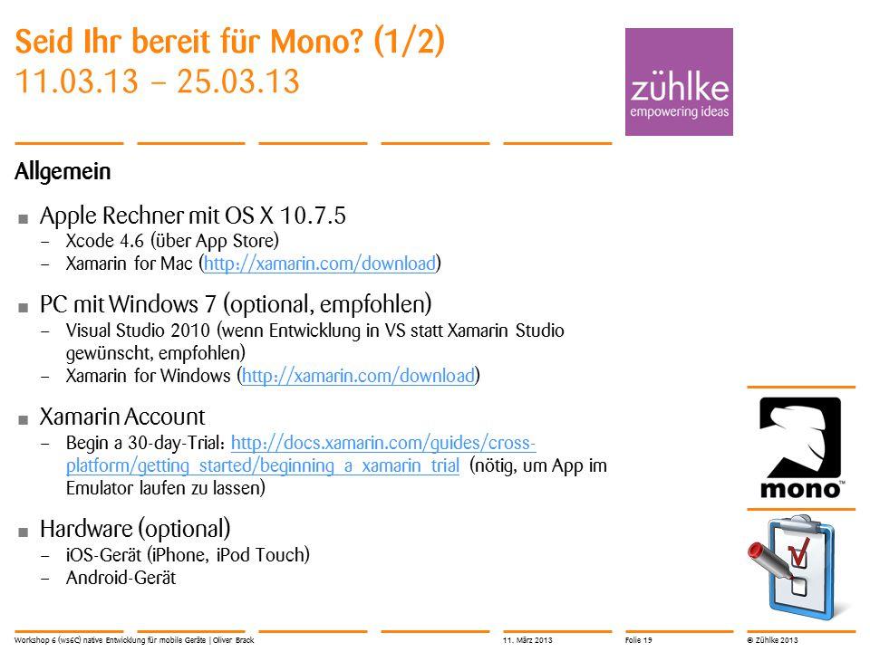 © Zühlke 2013 Seid Ihr bereit für Mono? (1/2) 11.03.13 – 25.03.13 Allgemein Apple Rechner mit OS X 10.7.5 – Xcode 4.6 (über App Store) – Xamarin for M