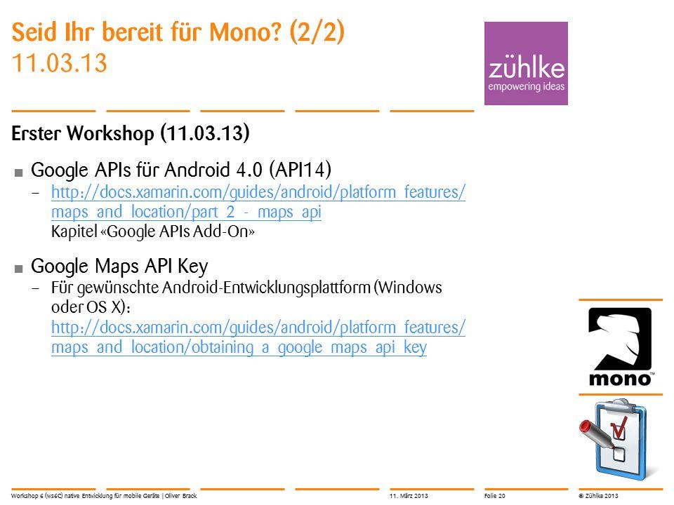 © Zühlke 2013 Seid Ihr bereit für Mono? (2/2) 11.03.13 Erster Workshop (11.03.13) Google APIs für Android 4.0 (API14) – http://docs.xamarin.com/guides
