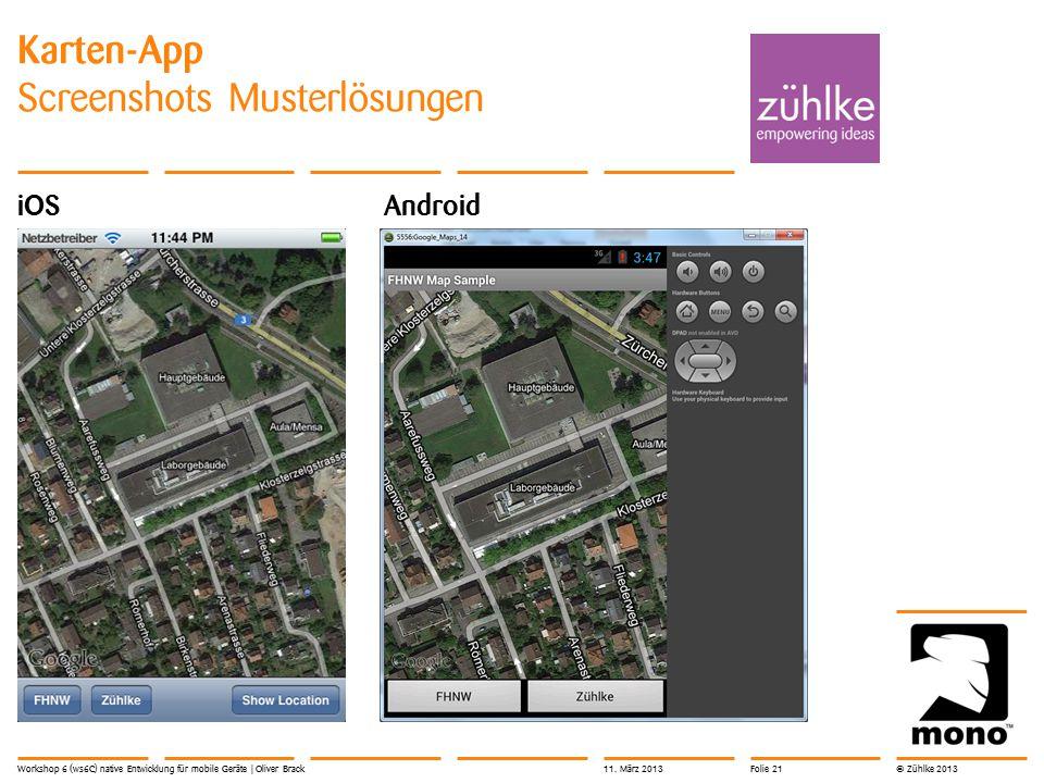 © Zühlke 2013 Karten-App Screenshots Musterlösungen iOS Android Workshop 6 (ws6C) native Entwicklung für mobile Geräte | Oliver Brack11. März 2013Foli