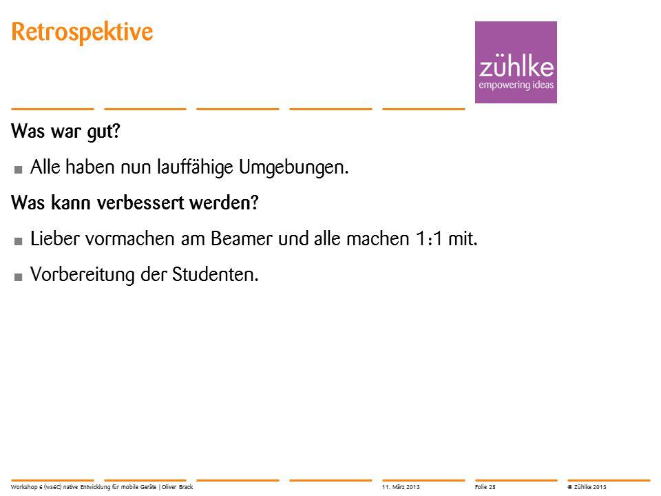 © Zühlke 2013 Was war gut. Alle haben nun lauffähige Umgebungen.