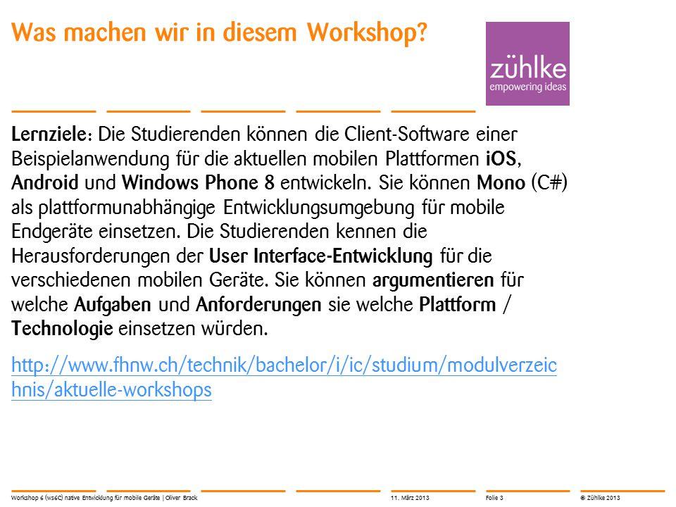 © Zühlke 2013 Kompetenzen Workshop 6 (ws6C) native Entwicklung für mobile Geräte | Oliver Brack Plattformspezifisch Mono Objective-C - Xcode Objective-C - Xcode z.B..NET.NET (C#) - Xcode - XML.NET (C#) - Xcode - XML Java - XML Java - XML 11.