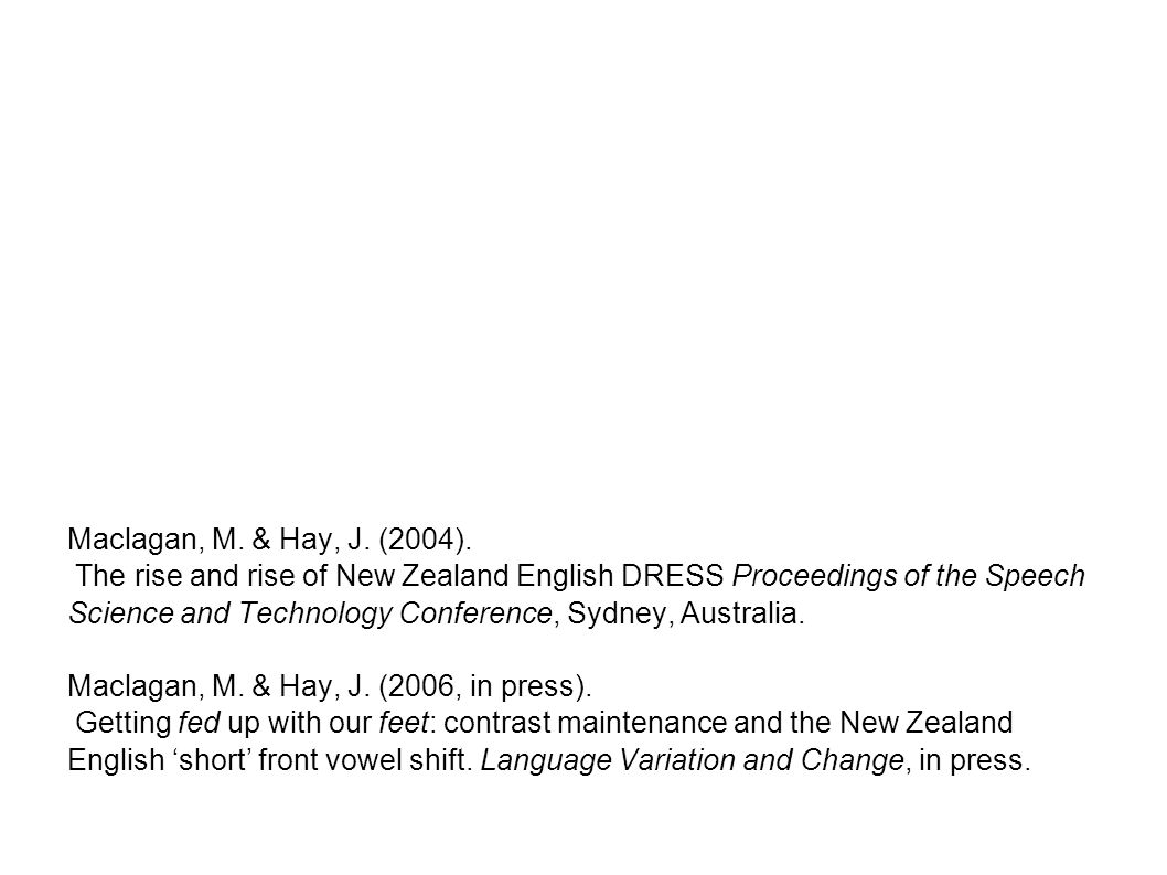 Maclagan, M. & Hay, J. (2004). The rise and rise of New Zealand English DRESS Proceedings of the Speech Science and Technology Conference, Sydney, Aus