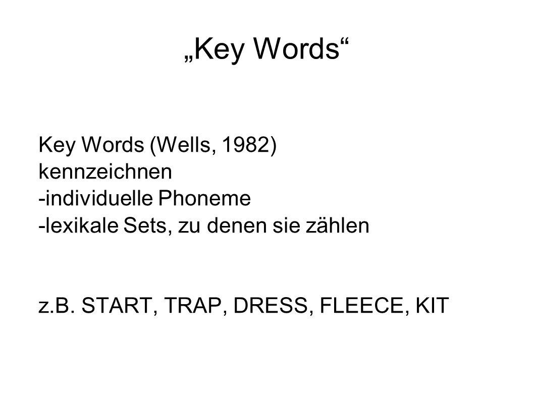 """""""Key Words"""" Key Words (Wells, 1982) kennzeichnen -individuelle Phoneme -lexikale Sets, zu denen sie zählen z.B. START, TRAP, DRESS, FLEECE, KIT"""