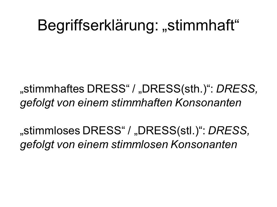 """Begriffserklärung: """"stimmhaft"""" """"stimmhaftes DRESS"""" / """"DRESS(sth.)"""": DRESS, gefolgt von einem stimmhaften Konsonanten """"stimmloses DRESS"""" / """"DRESS(stl.)"""