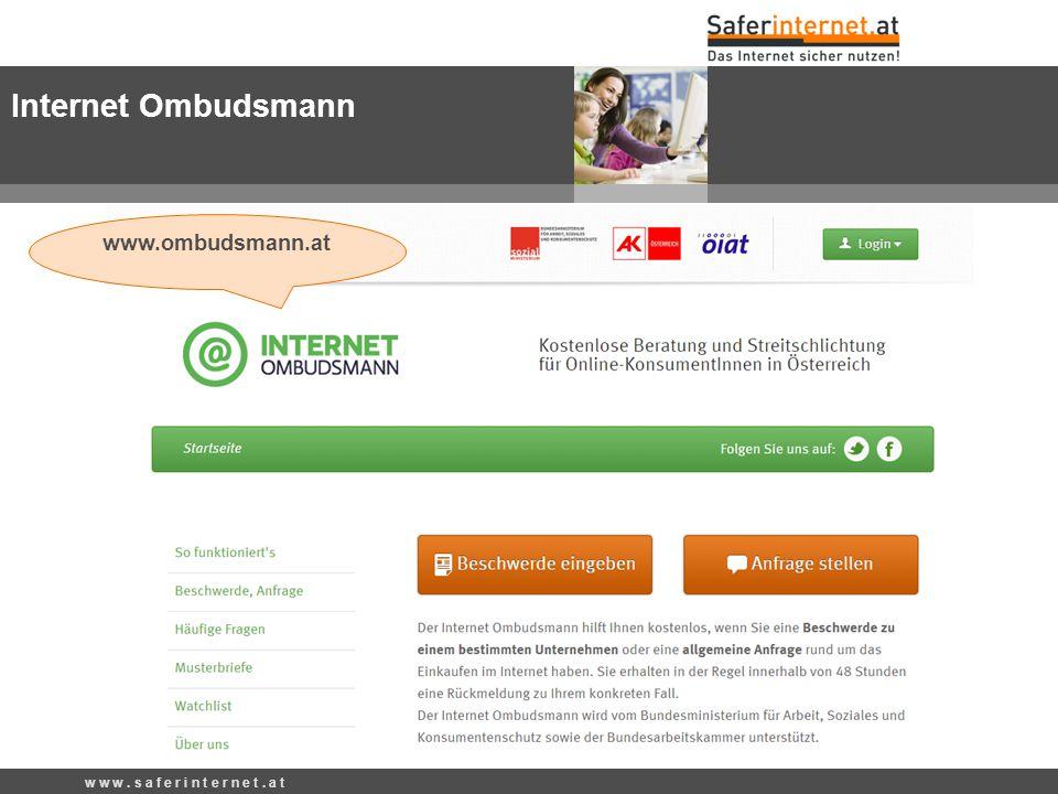 w w w. s a f e r i n t e r n e t. a t Internet Ombudsmann www.ombudsmann.at