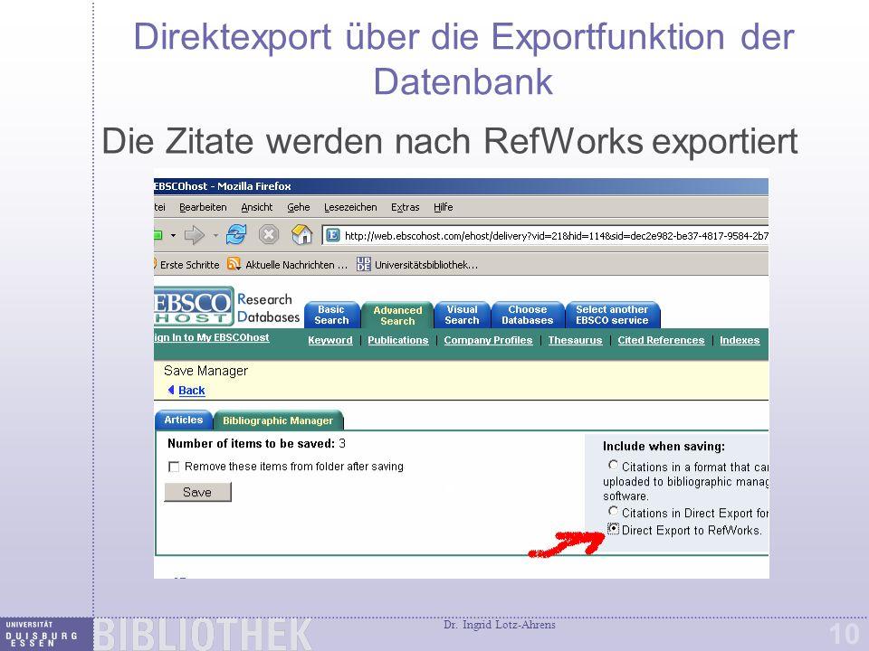 Dr. Ingrid Lotz-Ahrens 10 Direktexport über die Exportfunktion der Datenbank Die Zitate werden nach RefWorks exportiert