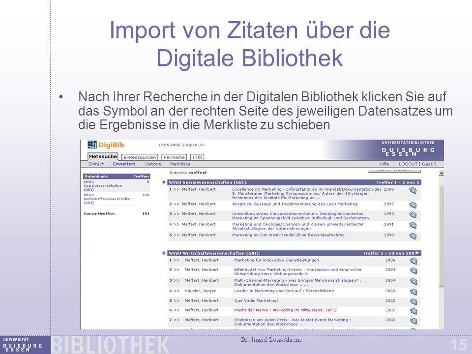 Dr. Ingrid Lotz-Ahrens 15 Import von Zitaten über die Digitale Bibliothek Nach Ihrer Recherche in der Digitalen Bibliothek klicken Sie auf das Symbol