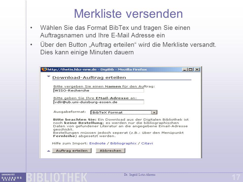 Dr. Ingrid Lotz-Ahrens 17 Merkliste versenden Wählen Sie das Format BibTex und tragen Sie einen Auftragsnamen und Ihre E-Mail Adresse ein Über den But