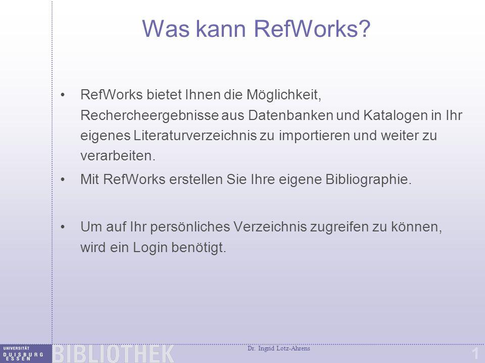 Dr.Ingrid Lotz-Ahrens 1 Was kann RefWorks.