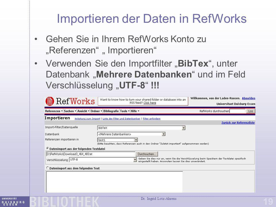 """Dr. Ingrid Lotz-Ahrens 19 Importieren der Daten in RefWorks Gehen Sie in Ihrem RefWorks Konto zu """"Referenzen"""" """" Importieren"""" Verwenden Sie den Importf"""