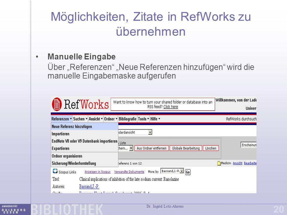 """Dr. Ingrid Lotz-Ahrens 20 Möglichkeiten, Zitate in RefWorks zu übernehmen Manuelle Eingabe Über """"Referenzen"""" """"Neue Referenzen hinzufügen"""" wird die man"""