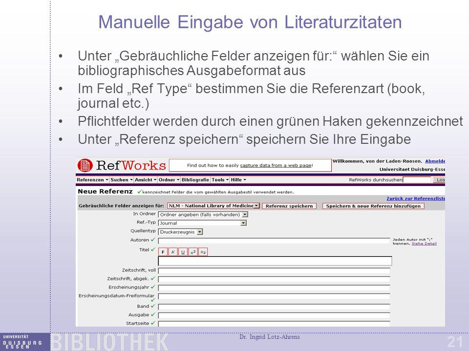 """Dr. Ingrid Lotz-Ahrens 21 Manuelle Eingabe von Literaturzitaten Unter """"Gebräuchliche Felder anzeigen für:"""" wählen Sie ein bibliographisches Ausgabefor"""