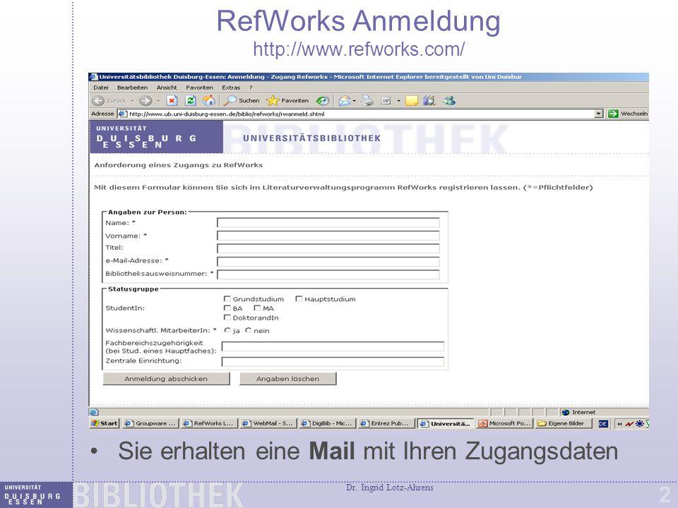 Dr. Ingrid Lotz-Ahrens 2 RefWorks Anmeldung http://www.refworks.com/ Sie erhalten eine Mail mit Ihren Zugangsdaten
