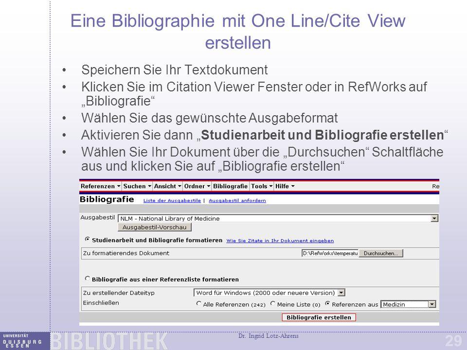 Dr. Ingrid Lotz-Ahrens 29 Eine Bibliographie mit One Line/Cite View erstellen Speichern Sie Ihr Textdokument Klicken Sie im Citation Viewer Fenster od