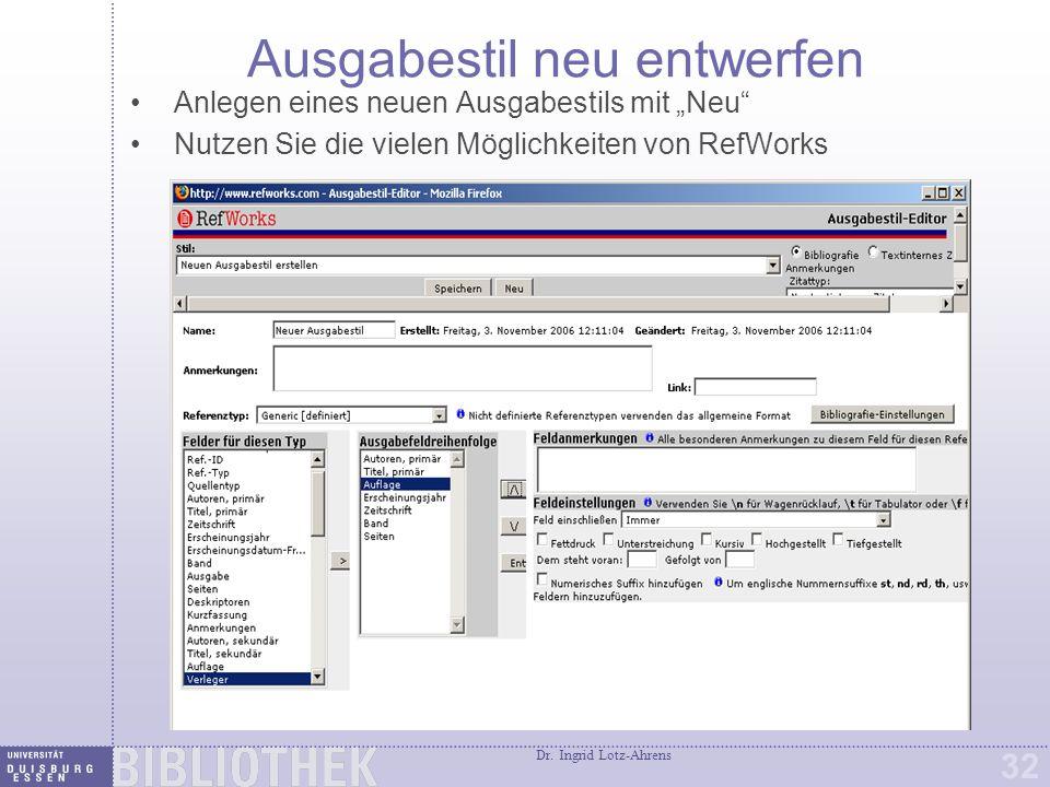 """Dr. Ingrid Lotz-Ahrens 32 Ausgabestil neu entwerfen Anlegen eines neuen Ausgabestils mit """"Neu"""" Nutzen Sie die vielen Möglichkeiten von RefWorks"""