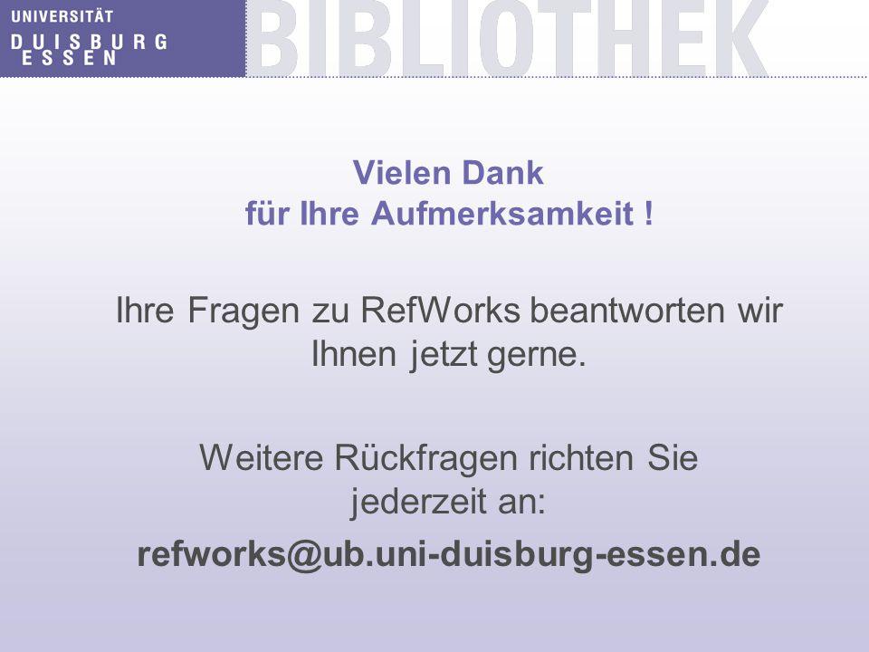 Vielen Dank für Ihre Aufmerksamkeit .Ihre Fragen zu RefWorks beantworten wir Ihnen jetzt gerne.