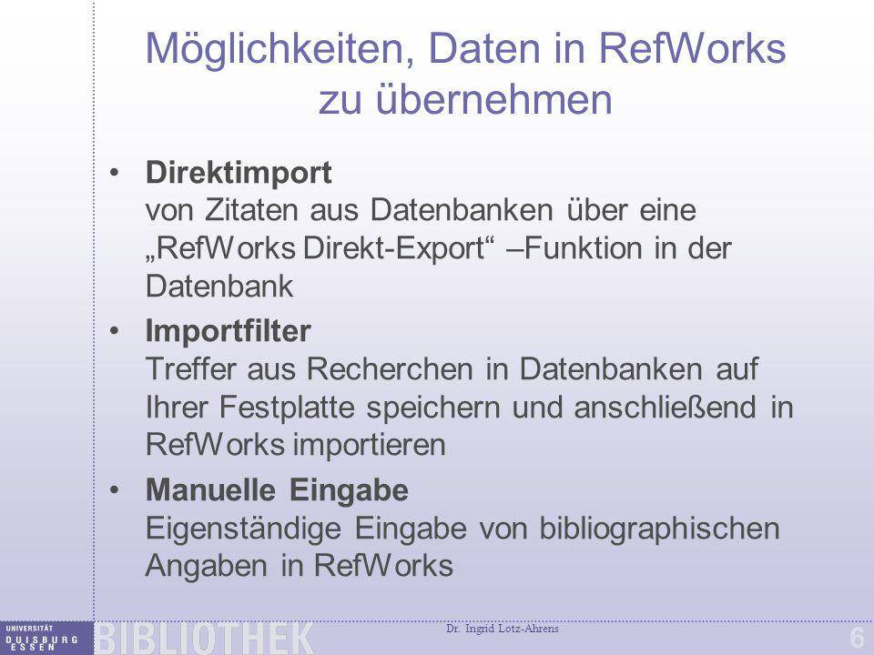 """Dr. Ingrid Lotz-Ahrens 6 Möglichkeiten, Daten in RefWorks zu übernehmen Direktimport von Zitaten aus Datenbanken über eine """"RefWorks Direkt-Export"""" –F"""