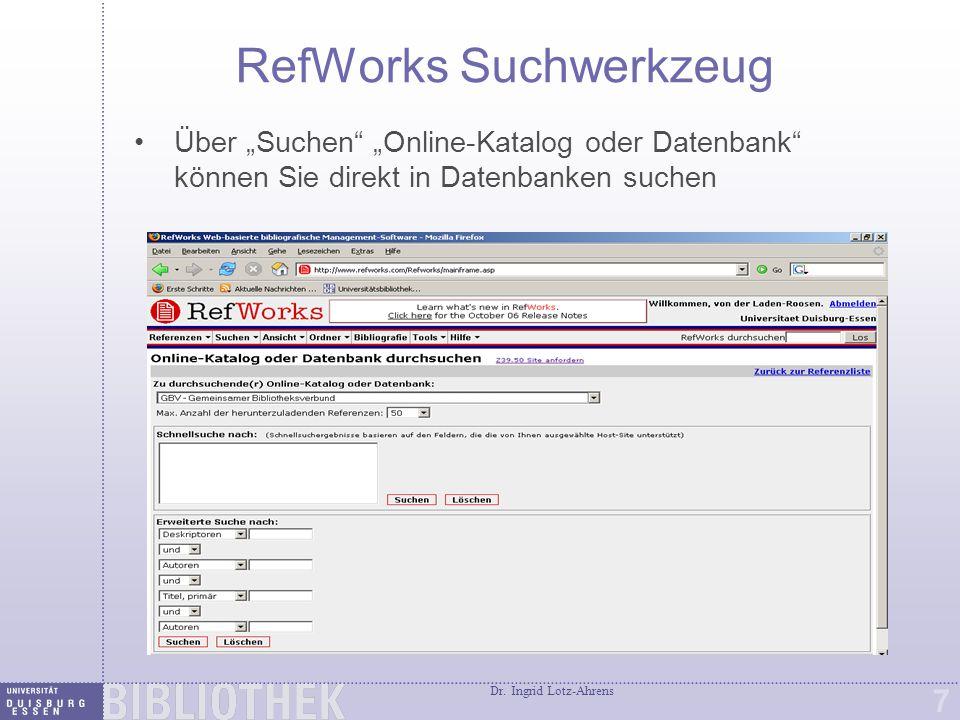 """Dr. Ingrid Lotz-Ahrens 7 RefWorks Suchwerkzeug Über """"Suchen"""" """"Online-Katalog oder Datenbank"""" können Sie direkt in Datenbanken suchen"""