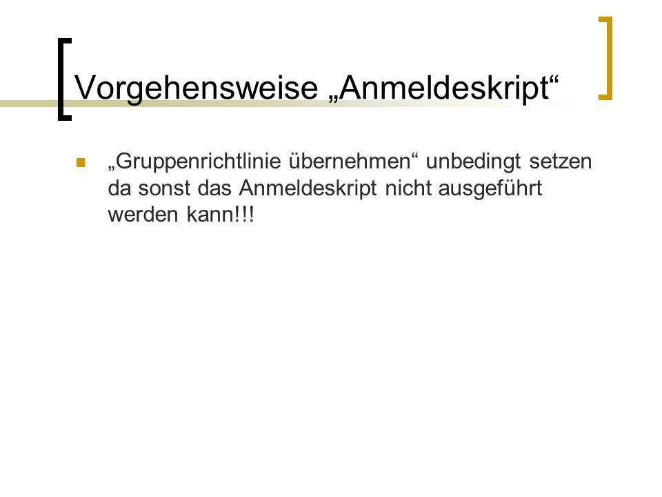 """""""Gruppenrichtlinie übernehmen"""" unbedingt setzen da sonst das Anmeldeskript nicht ausgeführt werden kann!!!"""