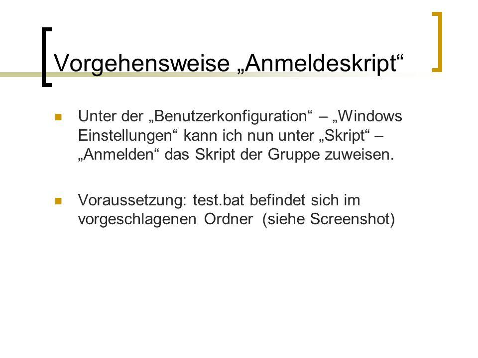 """Vorgehensweise """"Anmeldeskript"""" Unter der """"Benutzerkonfiguration"""" – """"Windows Einstellungen"""" kann ich nun unter """"Skript"""" – """"Anmelden"""" das Skript der Gru"""