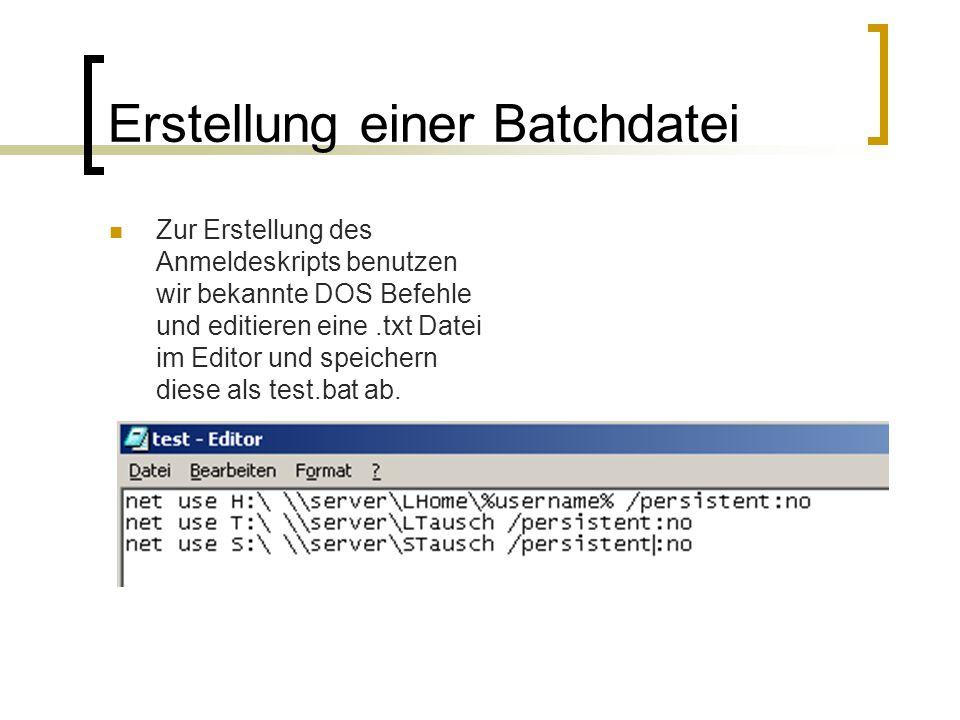 Erstellung einer Batchdatei Zur Erstellung des Anmeldeskripts benutzen wir bekannte DOS Befehle und editieren eine.txt Datei im Editor und speichern d
