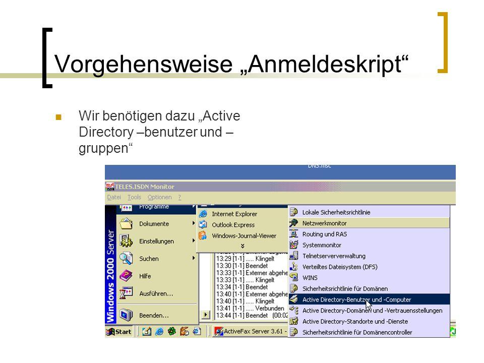 """Vorgehensweise """"Anmeldeskript"""" Wir benötigen dazu """"Active Directory –benutzer und – gruppen"""""""