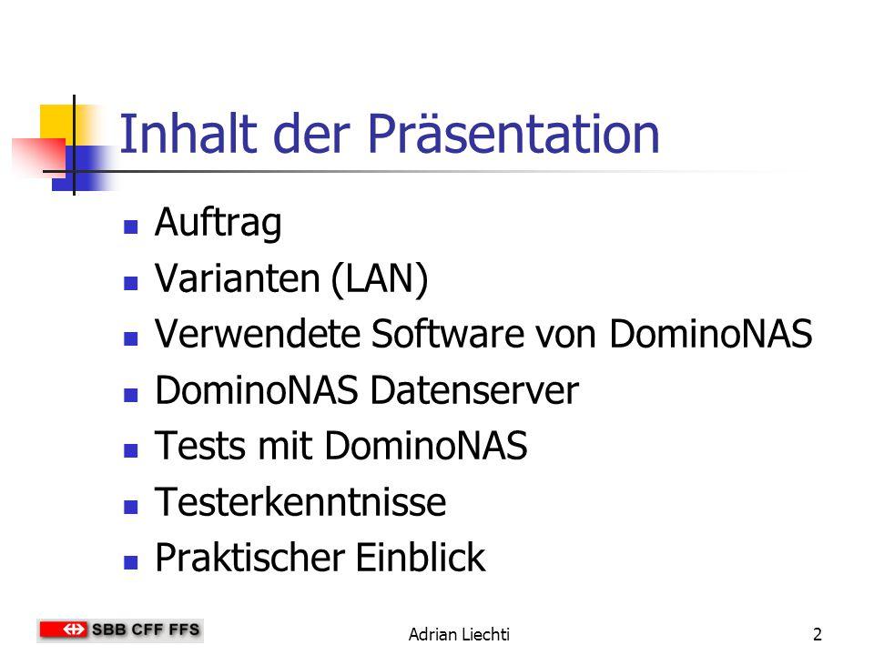 Adrian Liechti3 Auftrag Ein LAN-Konzept zu erstellen mit Varianten und einem Variantenentscheid DominoNAS DatenServer für Datenablage und Administration der Domino Clients Tests mit DominoNAS