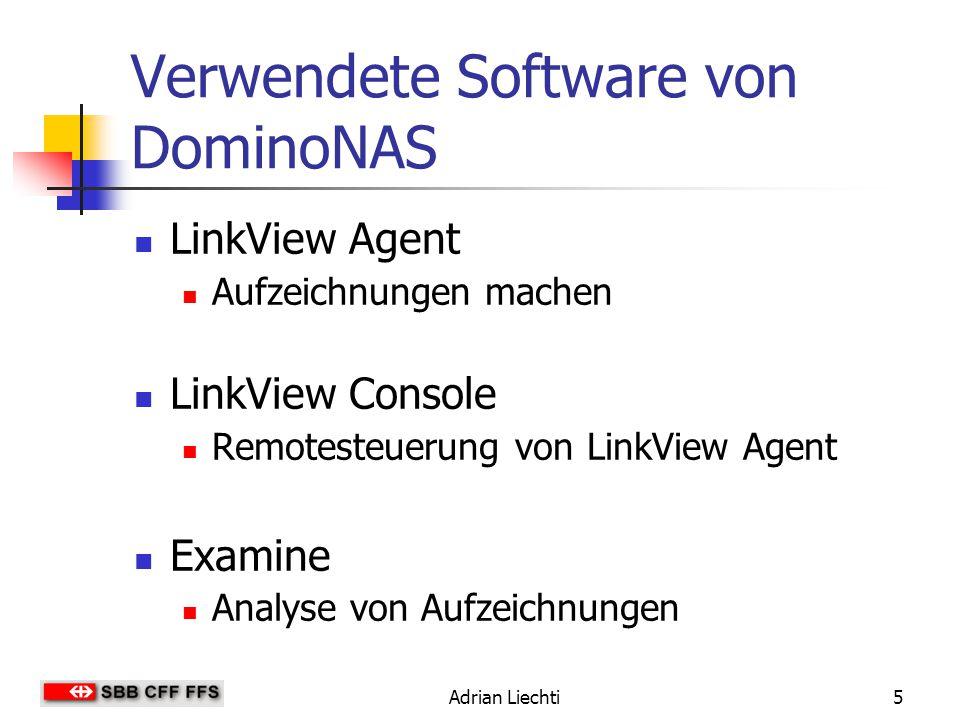 Adrian Liechti5 Verwendete Software von DominoNAS LinkView Agent Aufzeichnungen machen LinkView Console Remotesteuerung von LinkView Agent Examine Analyse von Aufzeichnungen