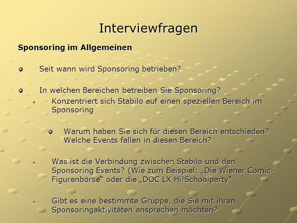 Interviewfragen Sponsoring im Allgemeinen Seit wann wird Sponsoring betrieben? In welchen Bereichen betreiben Sie Sponsoring? Konzentriert sich Stabil