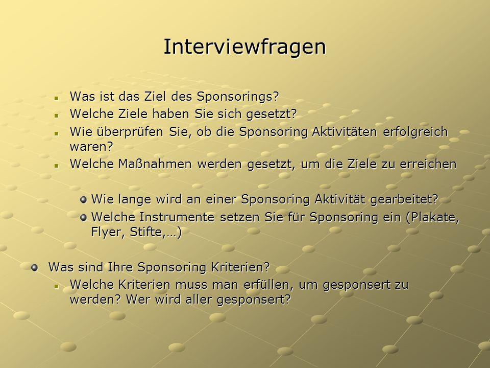 Interviewfragen Was ist das Ziel des Sponsorings? Was ist das Ziel des Sponsorings? Welche Ziele haben Sie sich gesetzt? Welche Ziele haben Sie sich g