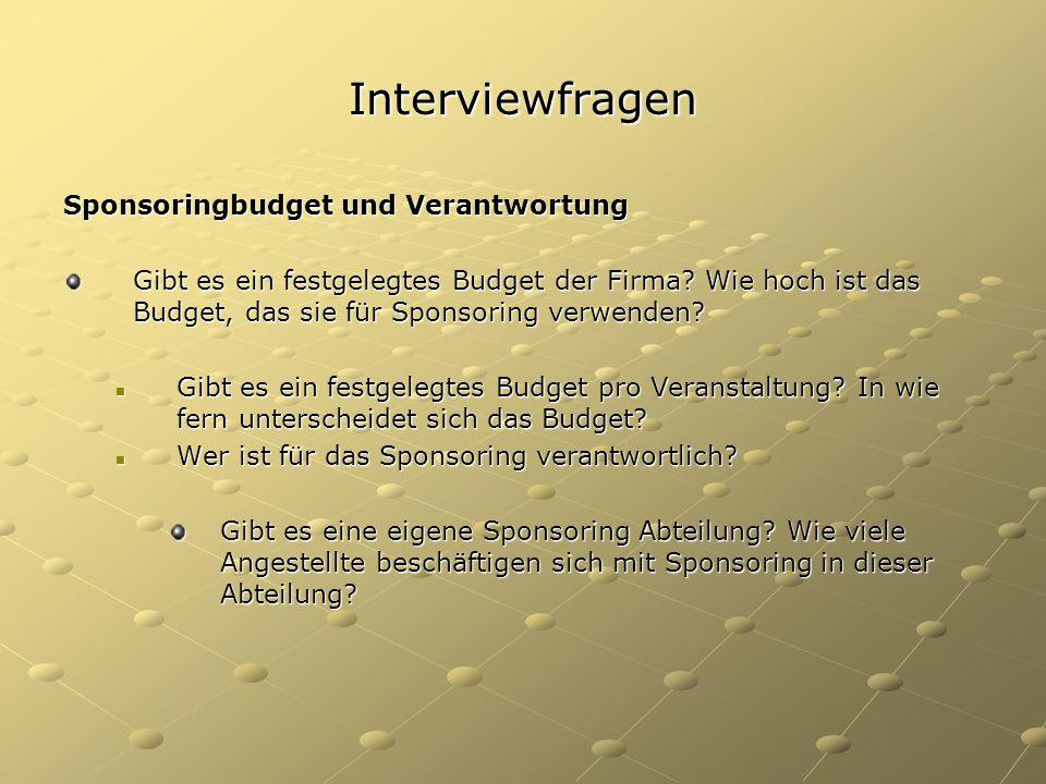 Interviewfragen Sponsoringbudget und Verantwortung Gibt es ein festgelegtes Budget der Firma? Wie hoch ist das Budget, das sie für Sponsoring verwende