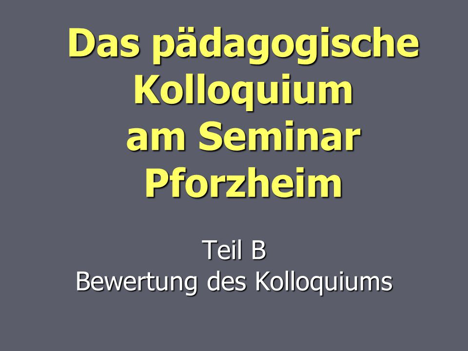 Das pädagogische Kolloquium am Seminar Pforzheim Teil B Bewertung des Kolloquiums