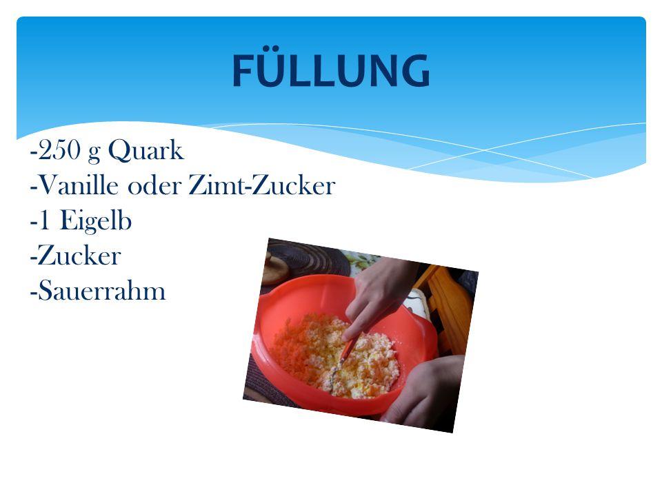 FÜLLUNG -250 g Quark -Vanille oder Zimt-Zucker -1 Eigelb -Zucker -Sauerrahm