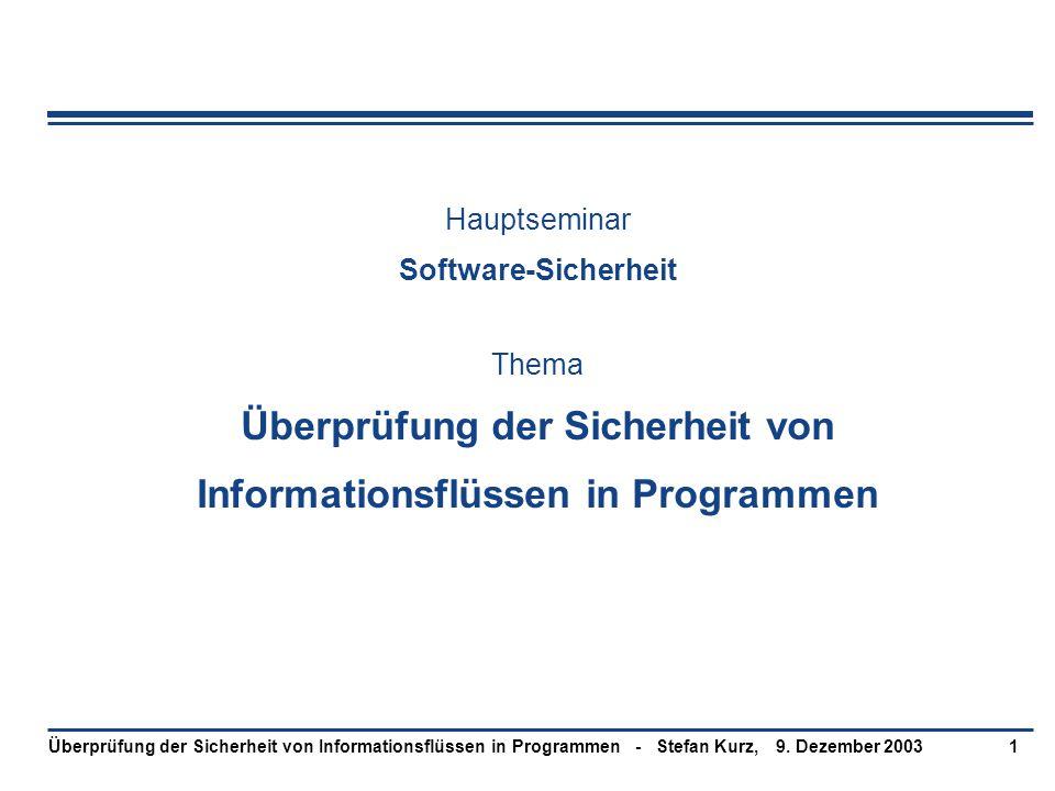 9. Dezember 2003Überprüfung der Sicherheit von Informationsflüssen in Programmen - Stefan Kurz,1 Hauptseminar Software-Sicherheit Thema Überprüfung de
