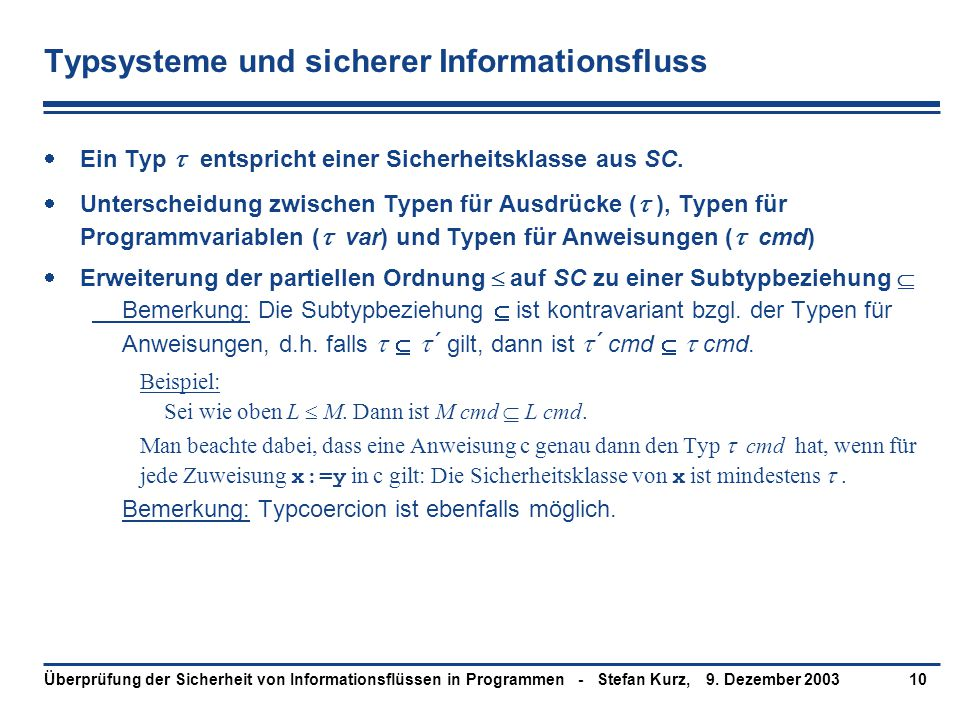 9. Dezember 2003Überprüfung der Sicherheit von Informationsflüssen in Programmen - Stefan Kurz,10 Typsysteme und sicherer Informationsfluss  Ein Typ