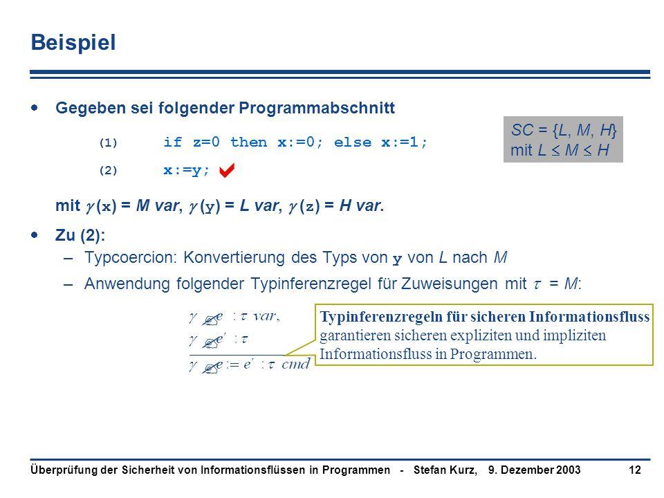 9. Dezember 2003Überprüfung der Sicherheit von Informationsflüssen in Programmen - Stefan Kurz,12 Beispiel  Gegeben sei folgender Programmabschnitt (
