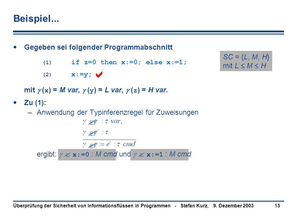9. Dezember 2003Überprüfung der Sicherheit von Informationsflüssen in Programmen - Stefan Kurz,13  Gegeben sei folgender Programmabschnitt (1) if z=0