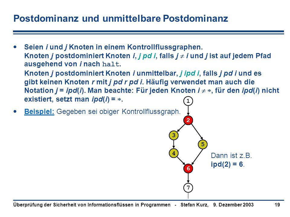 9. Dezember 2003Überprüfung der Sicherheit von Informationsflüssen in Programmen - Stefan Kurz,19 Postdominanz und unmittelbare Postdominanz  Seien i