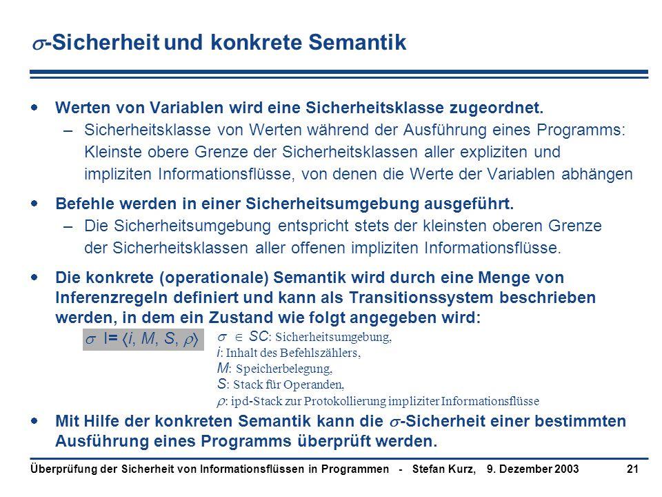 9. Dezember 2003Überprüfung der Sicherheit von Informationsflüssen in Programmen - Stefan Kurz,21  -Sicherheit und konkrete Semantik  Werten von Var