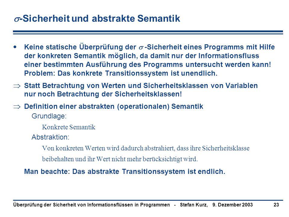 9. Dezember 2003Überprüfung der Sicherheit von Informationsflüssen in Programmen - Stefan Kurz,23  -Sicherheit und abstrakte Semantik  Keine statisc