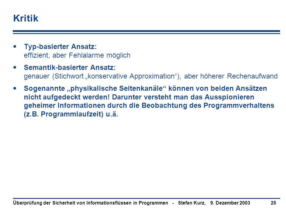 9. Dezember 2003Überprüfung der Sicherheit von Informationsflüssen in Programmen - Stefan Kurz,25 Kritik  Typ-basierter Ansatz: effizient, aber Fehla
