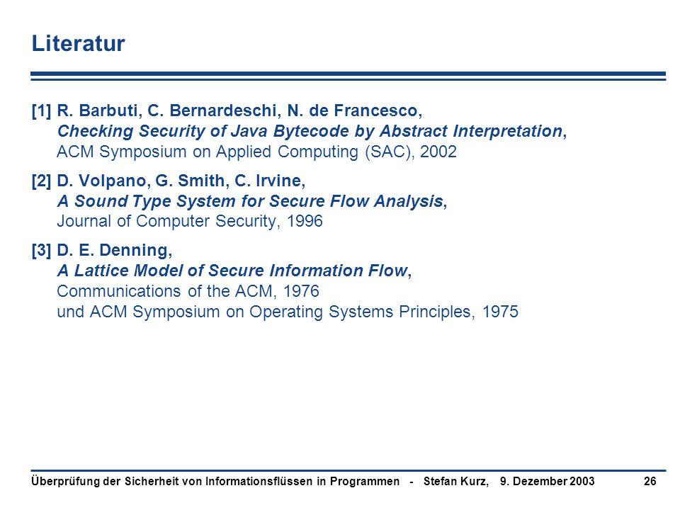 9. Dezember 2003Überprüfung der Sicherheit von Informationsflüssen in Programmen - Stefan Kurz,26 Literatur [1]R. Barbuti, C. Bernardeschi, N. de Fran