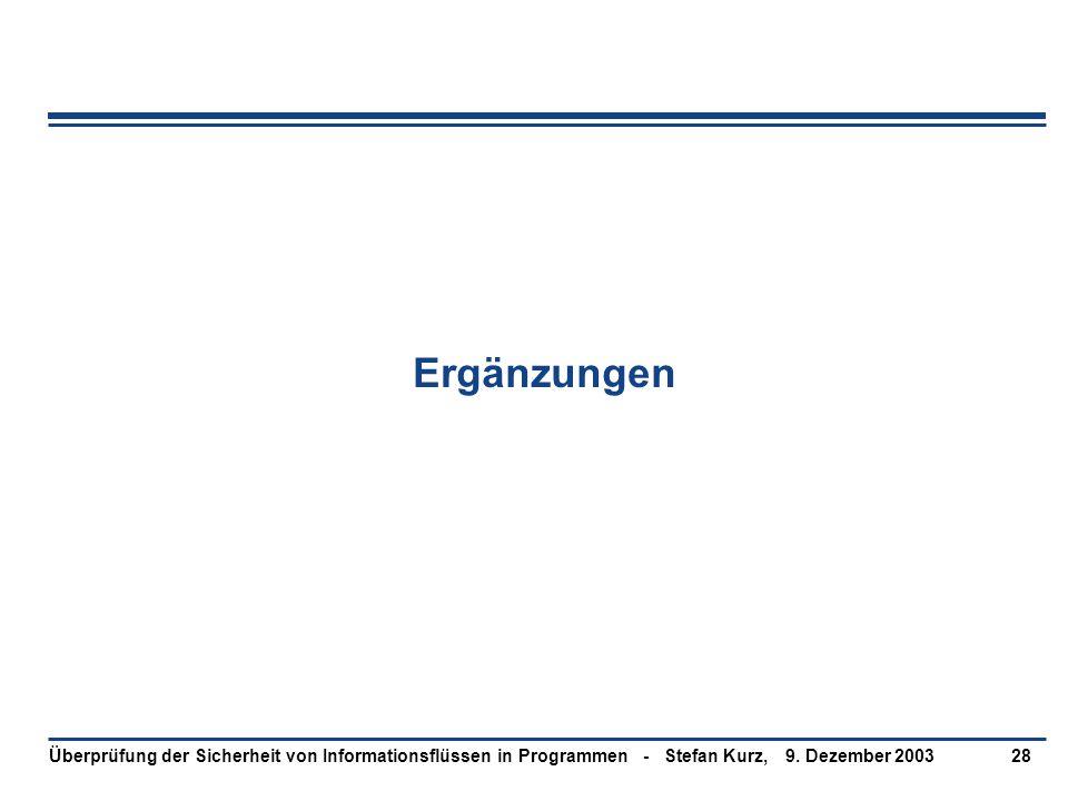 9. Dezember 2003Überprüfung der Sicherheit von Informationsflüssen in Programmen - Stefan Kurz,28 Ergänzungen