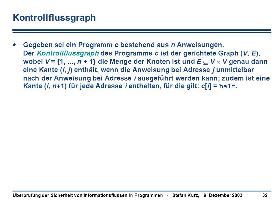 9. Dezember 2003Überprüfung der Sicherheit von Informationsflüssen in Programmen - Stefan Kurz,32 Kontrollflussgraph  Gegeben sei ein Programm c best