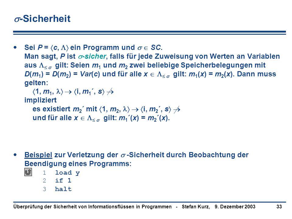 9. Dezember 2003Überprüfung der Sicherheit von Informationsflüssen in Programmen - Stefan Kurz,33  -Sicherheit  Sei P =  c,  ein Programm und  