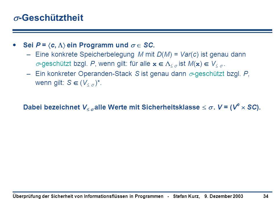 9. Dezember 2003Überprüfung der Sicherheit von Informationsflüssen in Programmen - Stefan Kurz,34  -Geschütztheit  Sei P =  c,  ein Programm und