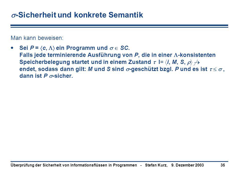 9. Dezember 2003Überprüfung der Sicherheit von Informationsflüssen in Programmen - Stefan Kurz,35  -Sicherheit und konkrete Semantik Man kann beweise