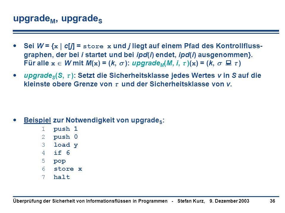 9. Dezember 2003Überprüfung der Sicherheit von Informationsflüssen in Programmen - Stefan Kurz,36 upgrade M, upgrade S  Sei W = { x   c[j] = store x