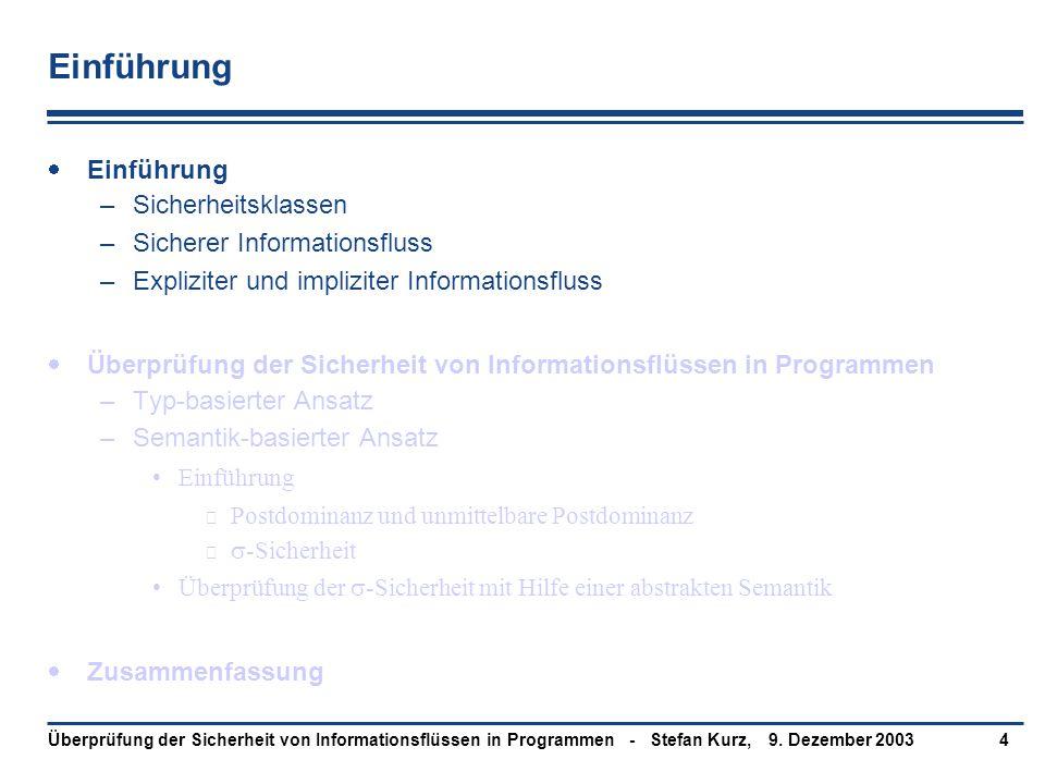 9. Dezember 2003Überprüfung der Sicherheit von Informationsflüssen in Programmen - Stefan Kurz,4 Einführung  Einführung –Sicherheitsklassen –Sicherer