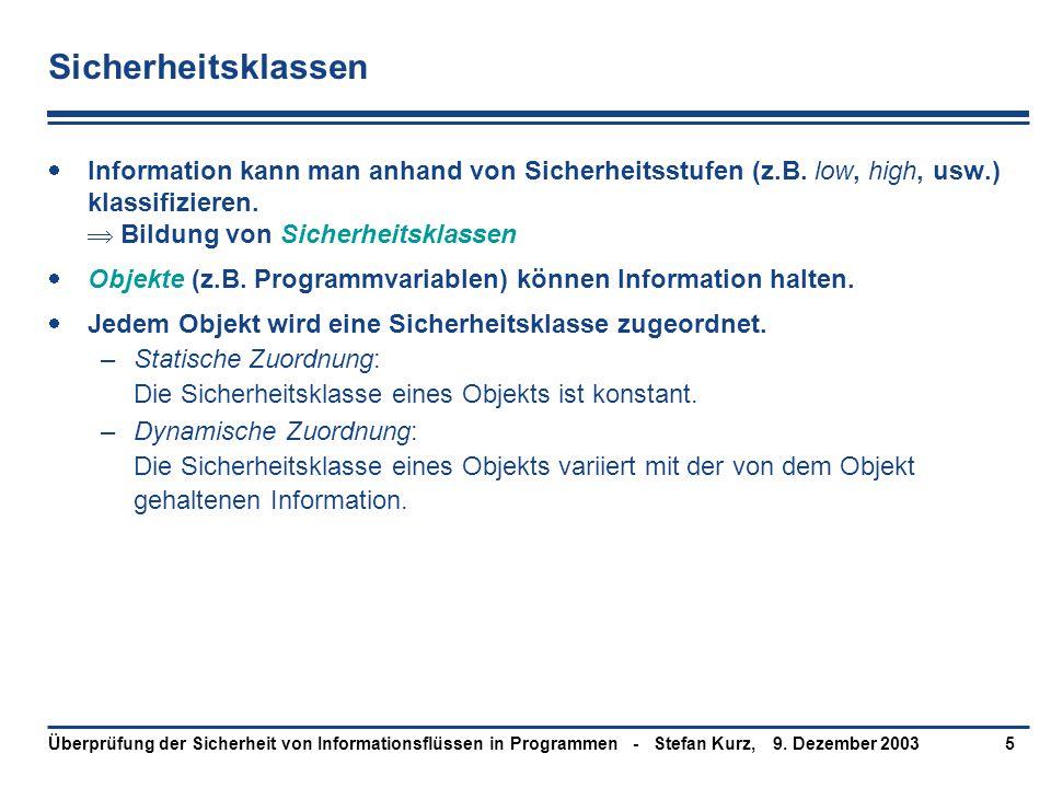 9. Dezember 2003Überprüfung der Sicherheit von Informationsflüssen in Programmen - Stefan Kurz,5 Sicherheitsklassen  Information kann man anhand von